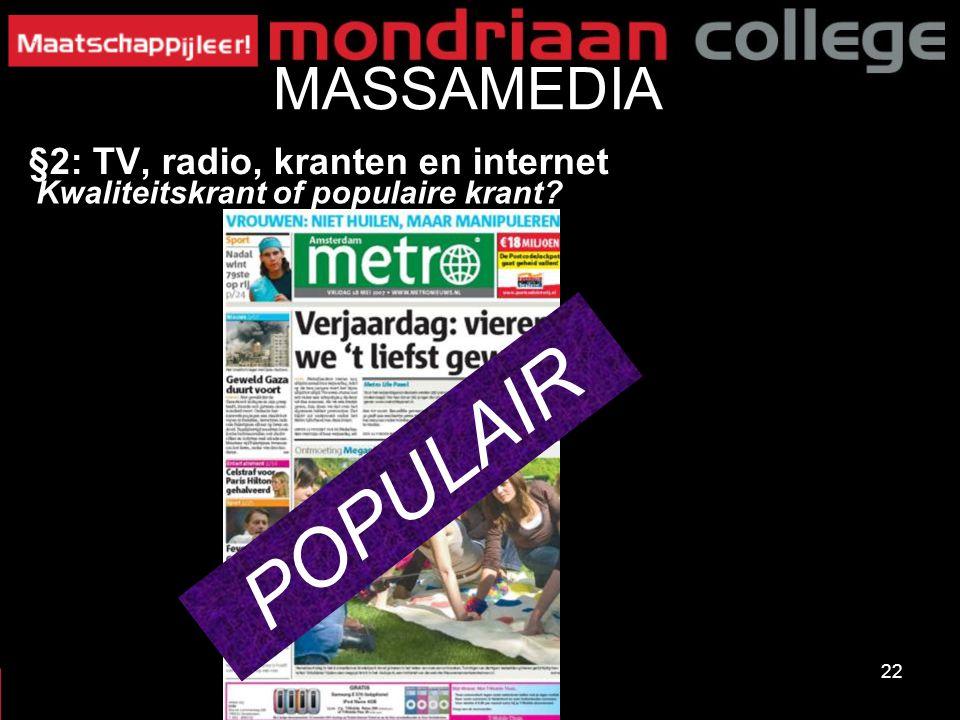 22 MASSAMEDIA §2: TV, radio, kranten en internet Kwaliteitskrant of populaire krant? POPULAIR
