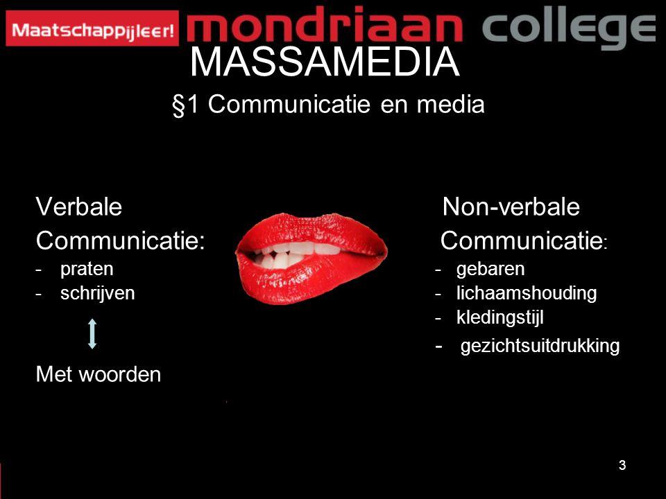 3 MASSAMEDIA §1 Communicatie en media Verbale Non-verbale Communicatie: Communicatie : -praten- gebaren -schrijven- lichaamshouding - kledingstijl - g