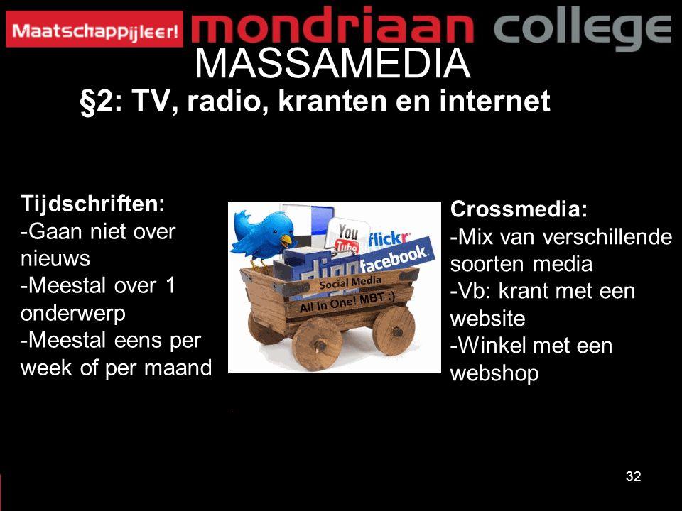 32 MASSAMEDIA Tijdschriften: -Gaan niet over nieuws -Meestal over 1 onderwerp -Meestal eens per week of per maand Crossmedia: -Mix van verschillende s