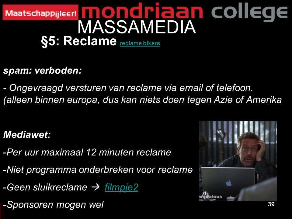 39 MASSAMEDIA spam: verboden: - Ongevraagd versturen van reclame via email of telefoon. (alleen binnen europa, dus kan niets doen tegen Azie of Amerik