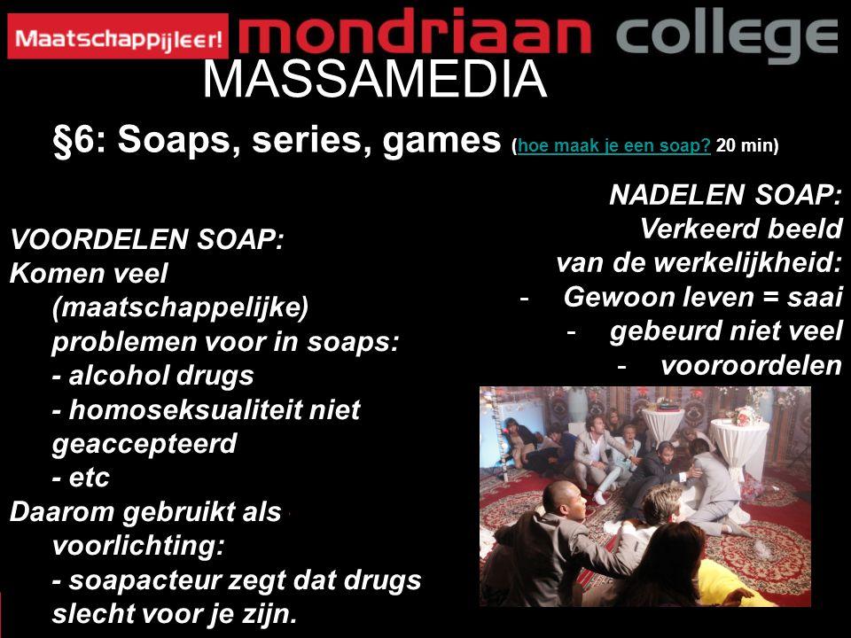 47 MASSAMEDIA §6: Soaps, series, games (hoe maak je een soap? 20 min)hoe maak je een soap? VOORDELEN SOAP: Komen veel (maatschappelijke) problemen voo
