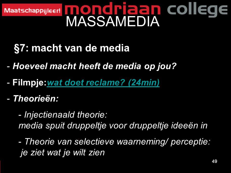 49 MASSAMEDIA §7: macht van de media - Hoeveel macht heeft de media op jou? - Filmpje:wat doet reclame? (24min)wat doet reclame? (24min) - Theorieën: