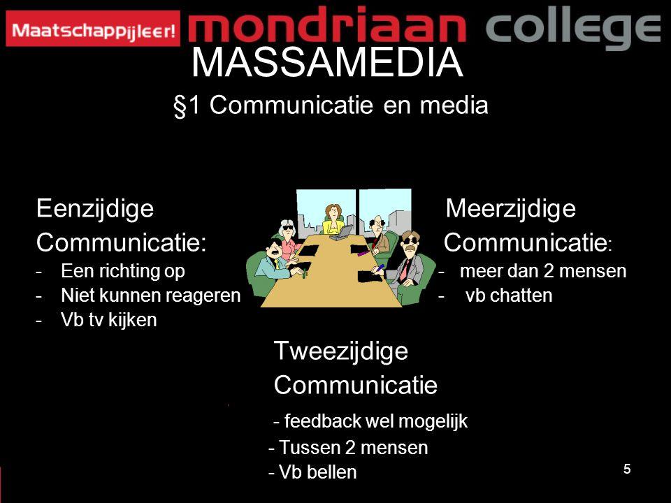 5 MASSAMEDIA §1 Communicatie en media Eenzijdige Meerzijdige Communicatie: Communicatie : -Een richting op- meer dan 2 mensen -Niet kunnen reageren- v