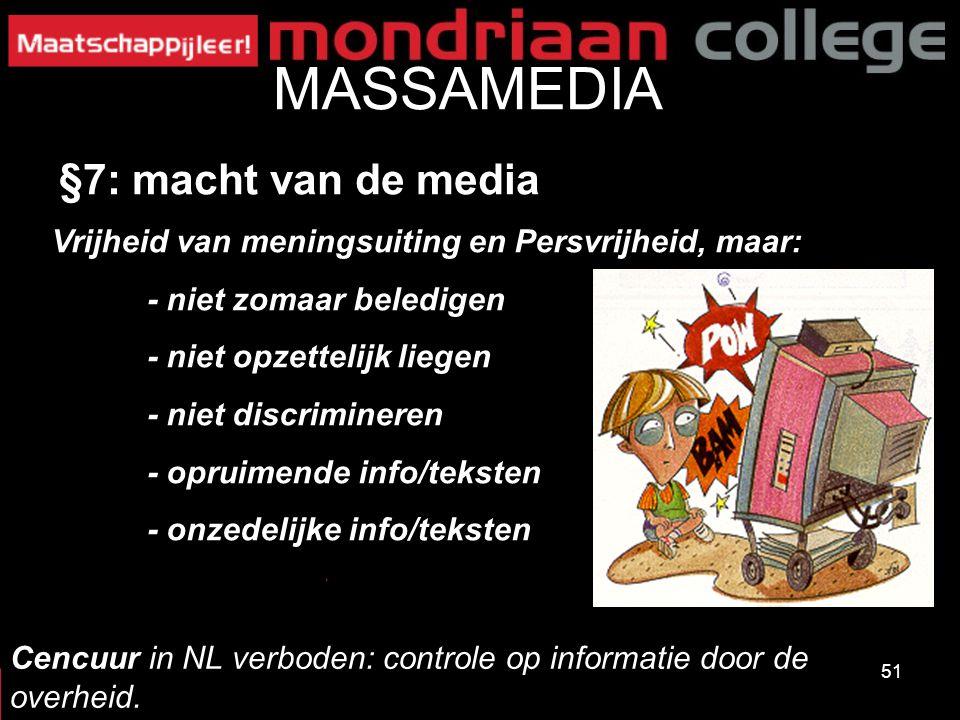 51 MASSAMEDIA §7: macht van de media Vrijheid van meningsuiting en Persvrijheid, maar: - niet zomaar beledigen - niet opzettelijk liegen - niet discri