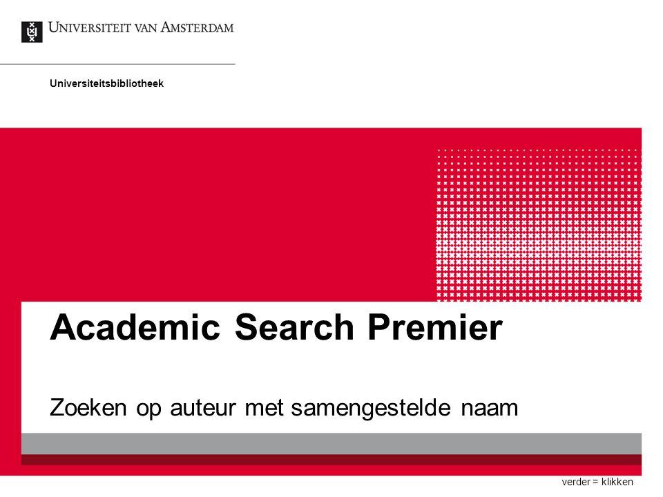 Academic Search Premier Zoeken op auteur met samengestelde naam Universiteitsbibliotheek verder = klikken