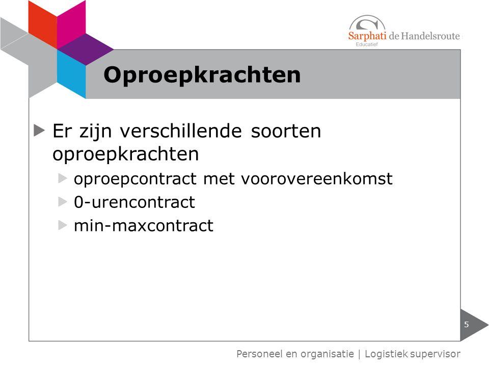 Er zijn verschillende soorten oproepkrachten oproepcontract met voorovereenkomst 0-urencontract min-maxcontract 5 Personeel en organisatie | Logistiek
