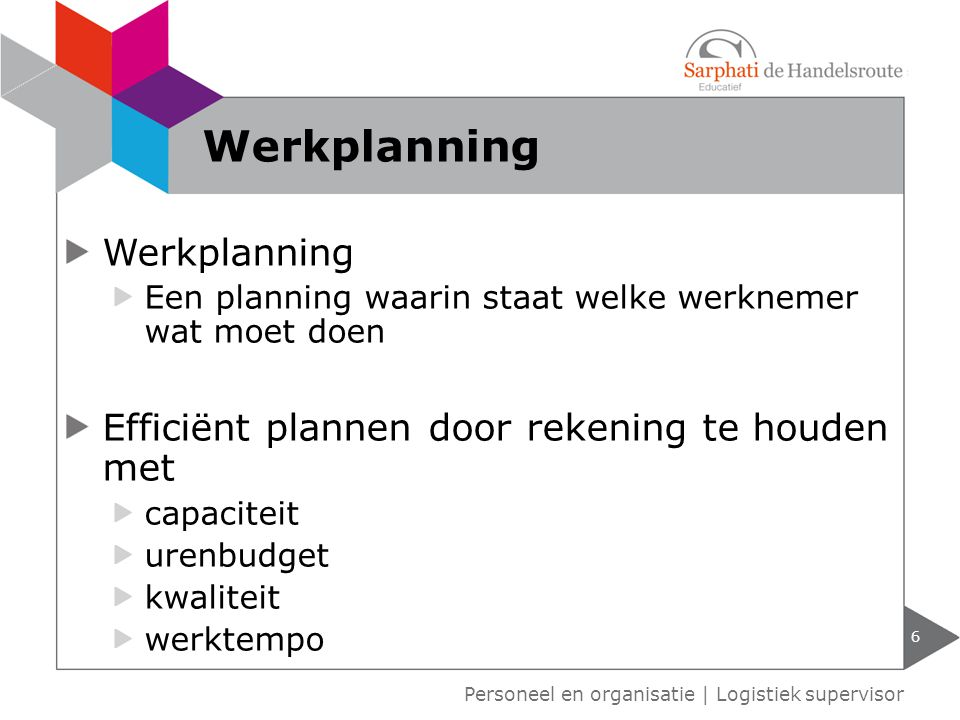 Werkplanning Een planning waarin staat welke werknemer wat moet doen Efficiënt plannen door rekening te houden met capaciteit urenbudget kwaliteit wer