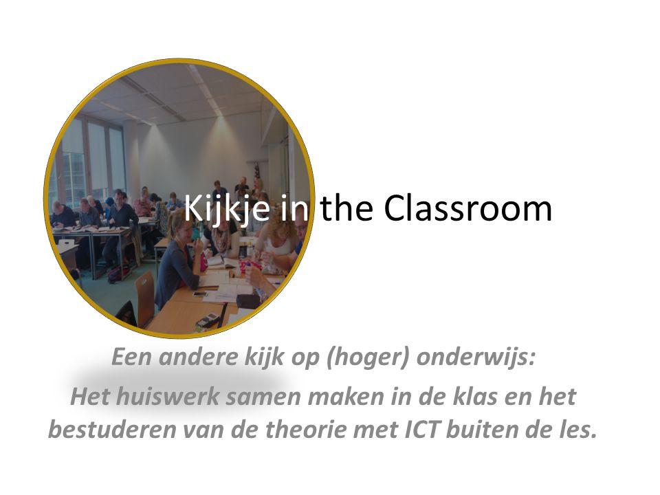 Kijkje in the Classroom Een andere kijk op (hoger) onderwijs: Het huiswerk samen maken in de klas en het bestuderen van de theorie met ICT buiten de les.