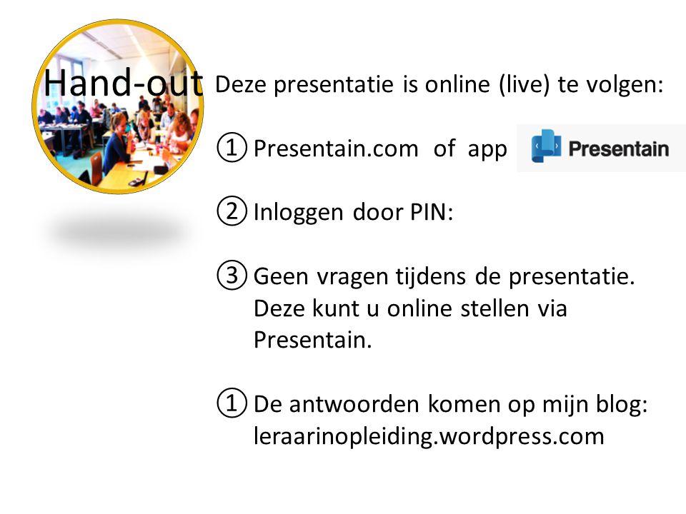 Hand-out Deze presentatie is online (live) te volgen: ①Presentain.com of app ②Inloggen door PIN: ③Geen vragen tijdens de presentatie.