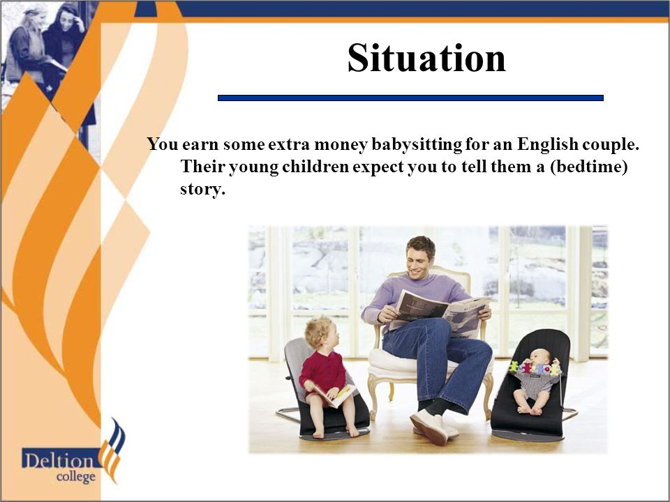 Situation You earn some extra money babysitting for an English couple. Their young children expect you to tell them a (bedtime) story.