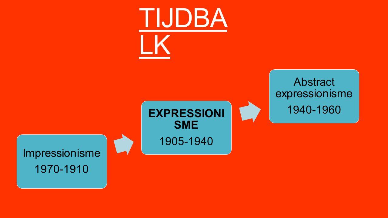 TIJDBA LK Impressionisme 1970-1910 EXPRESSIONI SME 1905-1940 Abstract expressionisme 1940-1960