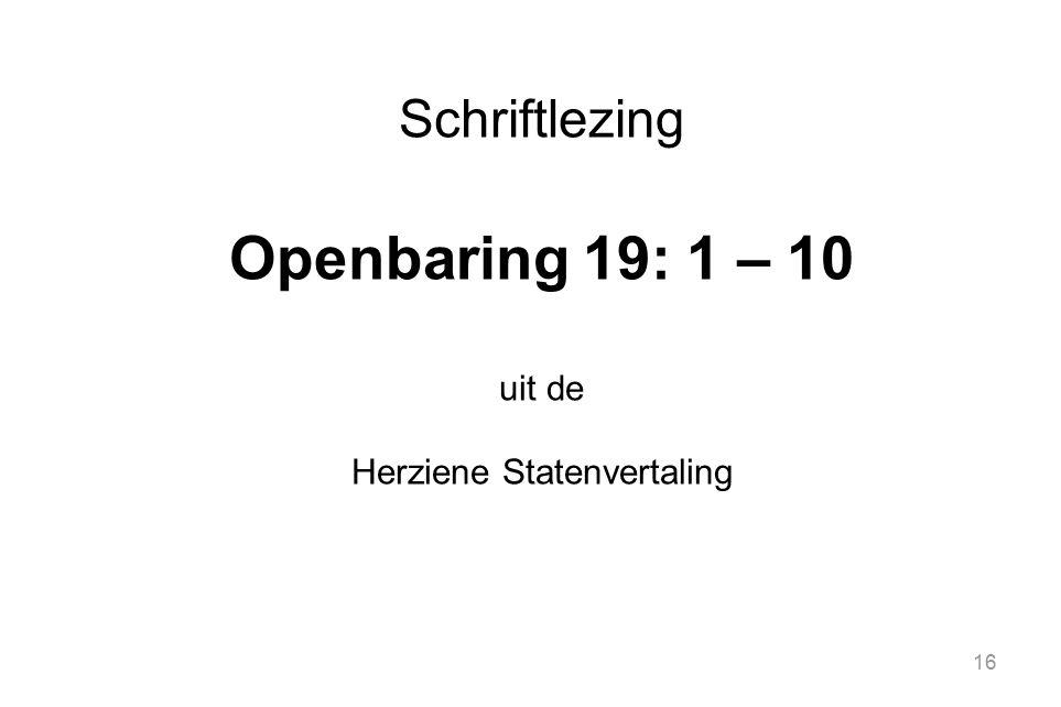 16 Schriftlezing Openbaring 19: 1 – 10 uit de Herziene Statenvertaling