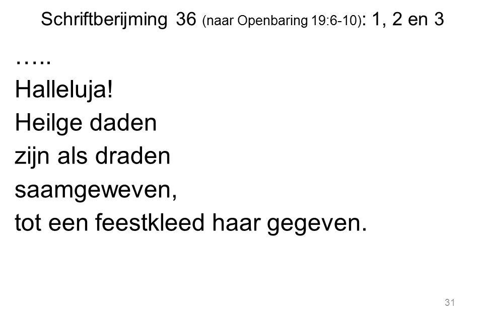 Schriftberijming 36 (naar Openbaring 19:6-10) : 1, 2 en 3 …..