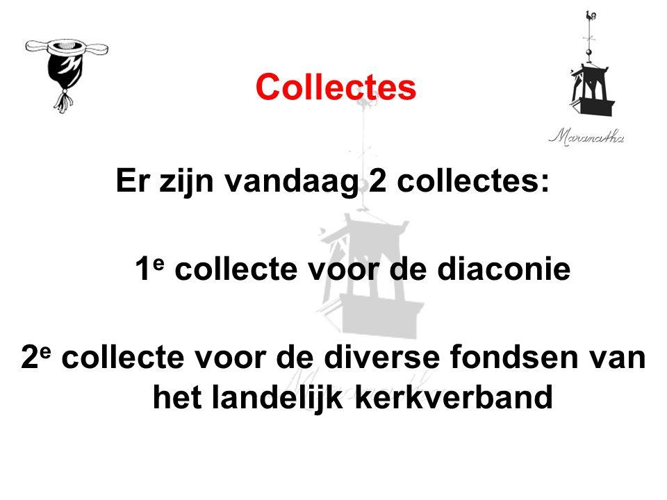 Er zijn vandaag 2 collectes: 1 e collecte voor de diaconie 2 e collecte voor de diverse fondsen van het landelijk kerkverband Collectes