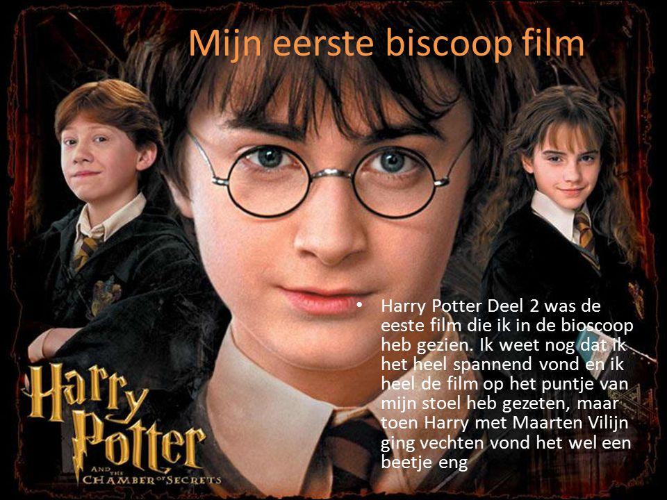 Mijn eerste biscoop film Harry Potter Deel 2 was de eeste film die ik in de bioscoop heb gezien.