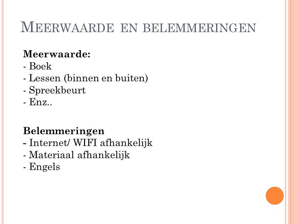 M EERWAARDE EN BELEMMERINGEN Meerwaarde: - Boek - Lessen (binnen en buiten) - Spreekbeurt - Enz..