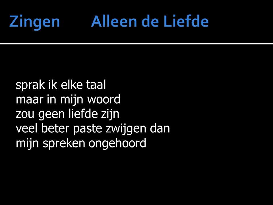 sprak ik elke taal maar in mijn woord zou geen liefde zijn veel beter paste zwijgen dan mijn spreken ongehoord