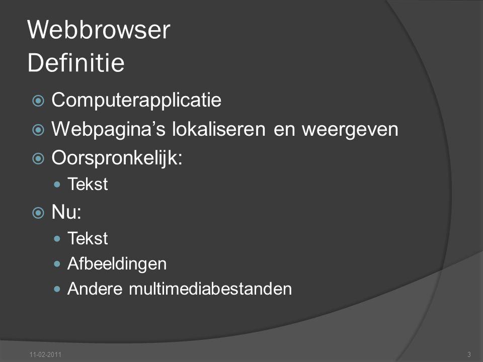 Webbrowser Definitie  Computerapplicatie  Webpagina's lokaliseren en weergeven  Oorspronkelijk: Tekst  Nu: Tekst Afbeeldingen Andere multimediabestanden 11-02-20113