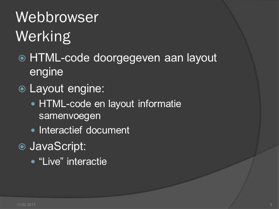 Webbrowser Werking  HTML-code doorgegeven aan layout engine  Layout engine: HTML-code en layout informatie samenvoegen Interactief document  JavaSc