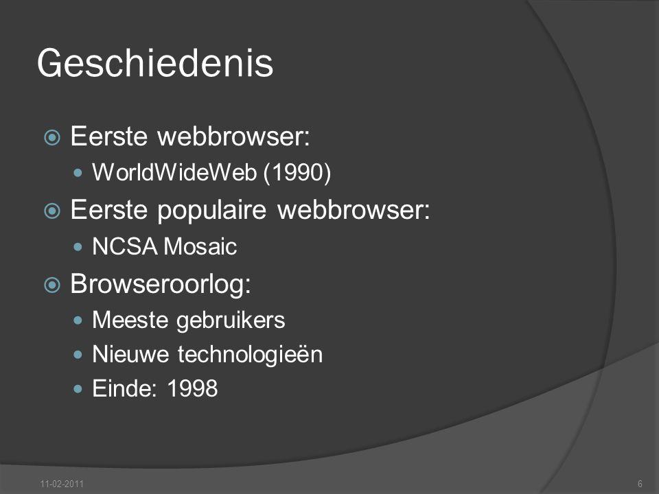 Geschiedenis  Eerste webbrowser: WorldWideWeb (1990)  Eerste populaire webbrowser: NCSA Mosaic  Browseroorlog: Meeste gebruikers Nieuwe technologieën Einde: 1998 11-02-20116