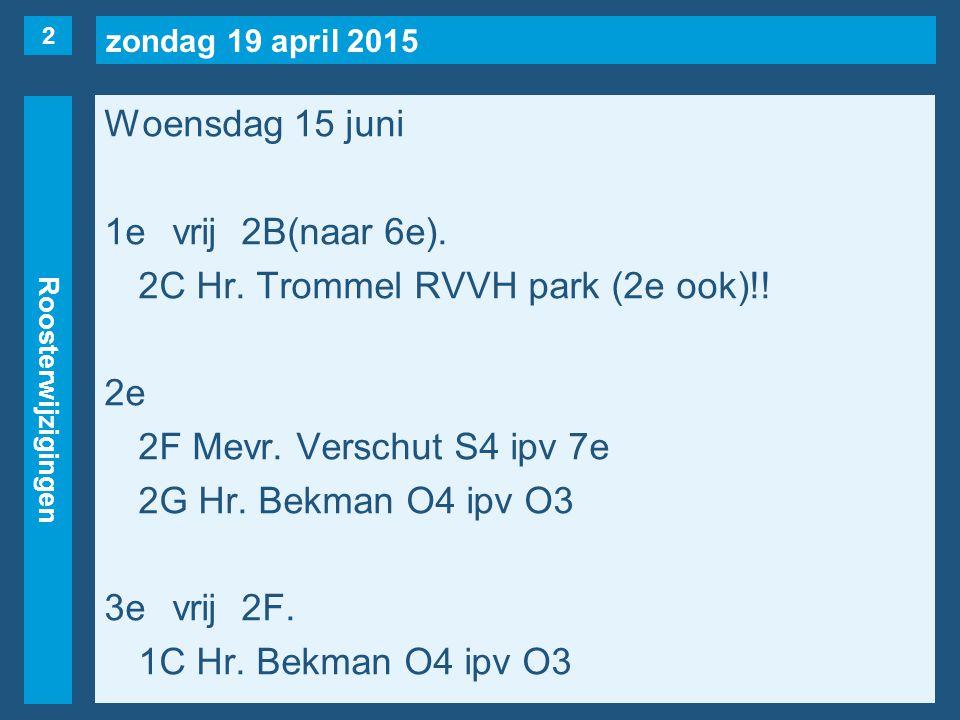 zondag 19 april 2015 Roosterwijzigingen Woensdag 15 juni 1evrij2B(naar 6e).