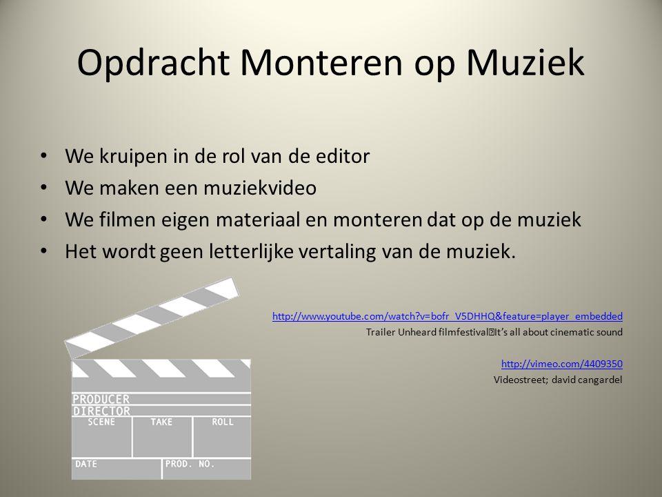 Opdracht Monteren op Muziek We kruipen in de rol van de editor We maken een muziekvideo We filmen eigen materiaal en monteren dat op de muziek Het wordt geen letterlijke vertaling van de muziek.