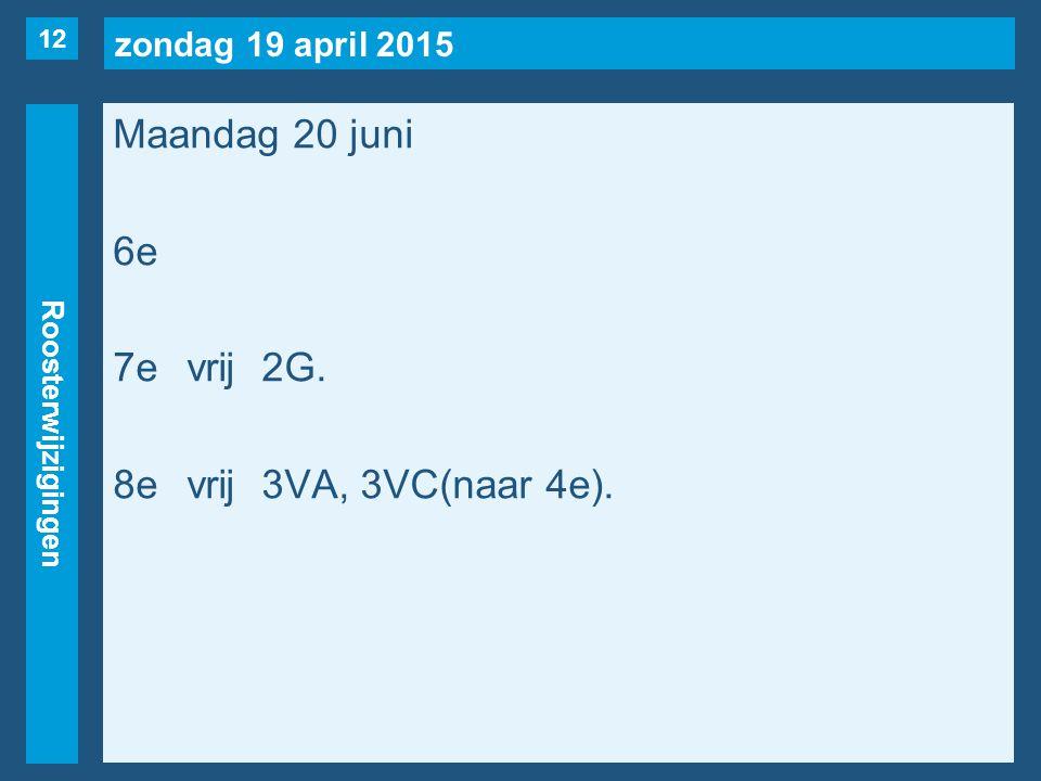 zondag 19 april 2015 Roosterwijzigingen Maandag 20 juni 6e 7evrij2G. 8evrij3VA, 3VC(naar 4e). 12