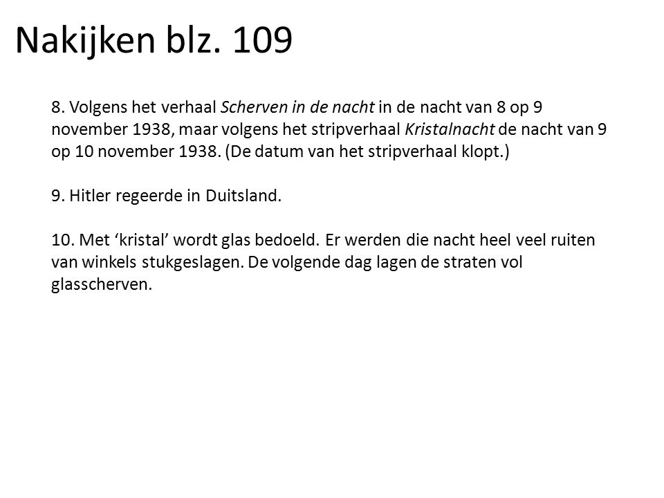 8. Volgens het verhaal Scherven in de nacht in de nacht van 8 op 9 november 1938, maar volgens het stripverhaal Kristalnacht de nacht van 9 op 10 nove