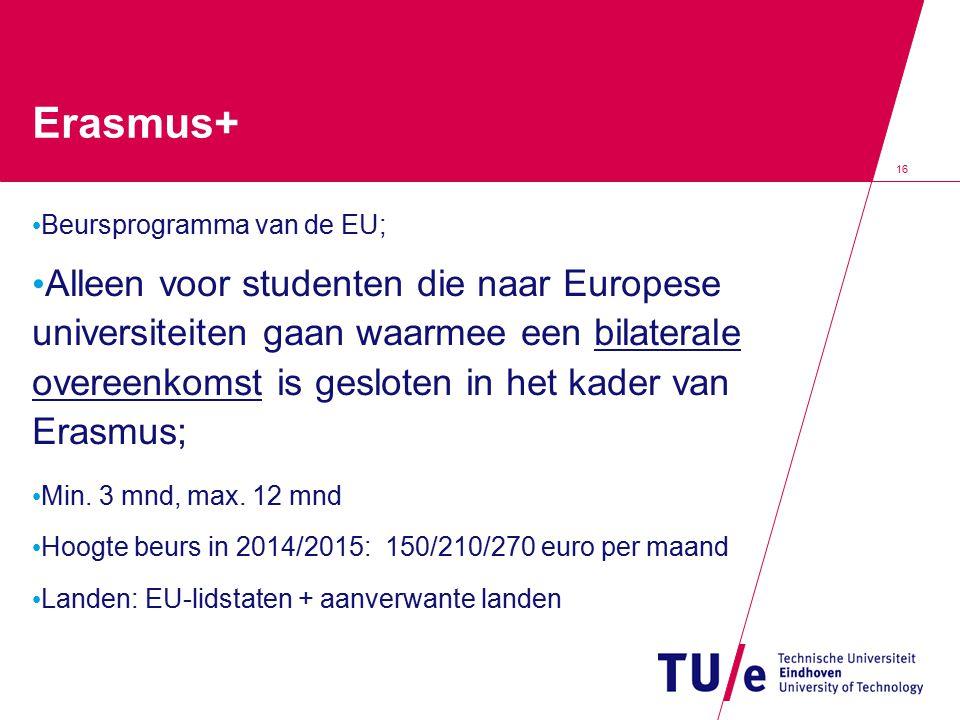 16 Erasmus+ Beursprogramma van de EU; Alleen voor studenten die naar Europese universiteiten gaan waarmee een bilaterale overeenkomst is gesloten in h