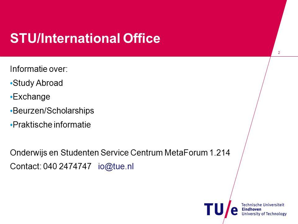2 STU/International Office Informatie over: Study Abroad Exchange Beurzen/Scholarships Praktische informatie Onderwijs en Studenten Service Centrum Me