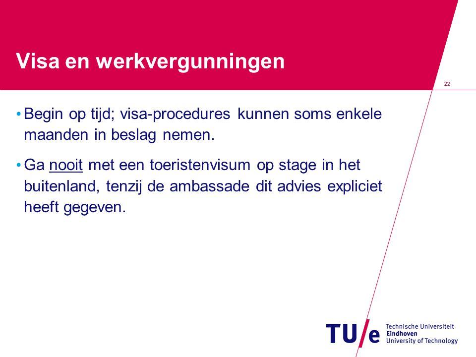 22 Visa en werkvergunningen Begin op tijd; visa-procedures kunnen soms enkele maanden in beslag nemen. Ga nooit met een toeristenvisum op stage in het