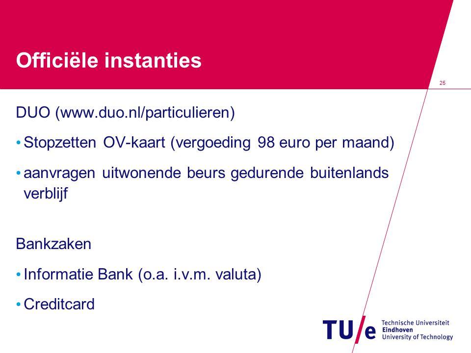 25 Officiële instanties DUO (www.duo.nl/particulieren) Stopzetten OV-kaart (vergoeding 98 euro per maand) aanvragen uitwonende beurs gedurende buitenl