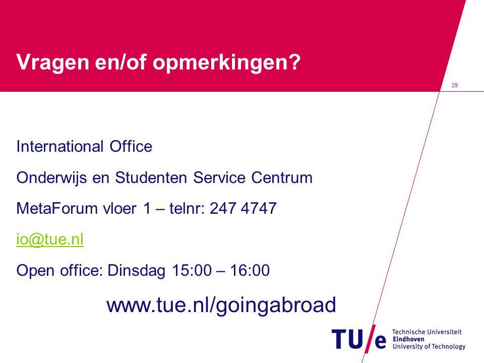 29 Vragen en/of opmerkingen? International Office Onderwijs en Studenten Service Centrum MetaForum vloer 1 – telnr: 247 4747 io@tue.nl Open office: Di