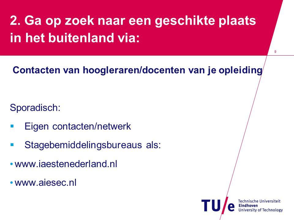 10 Ga op zoek naar een geschikte plaats in het buitenland via: www.tue.nl/rlb - JOEplus Nederlandse bedrijven met vestigingen in het buitenland/Multinationals; Reisverhalen van andere TU/e-studenten: OASE – sharepoint 'experiences abroad'