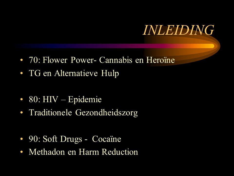 INLEIDING 70: Flower Power- Cannabis en Heroïne TG en Alternatieve Hulp 80: HIV – Epidemie Traditionele Gezondheidszorg 90: Soft Drugs - Cocaïne Metha