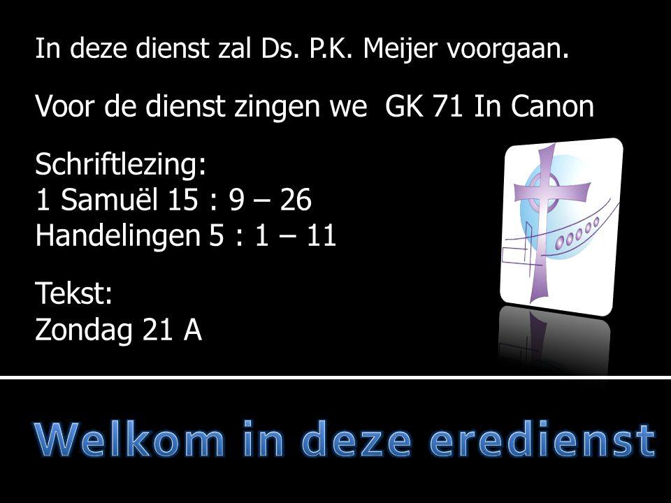 In deze dienst zal Ds. P.K. Meijer voorgaan.