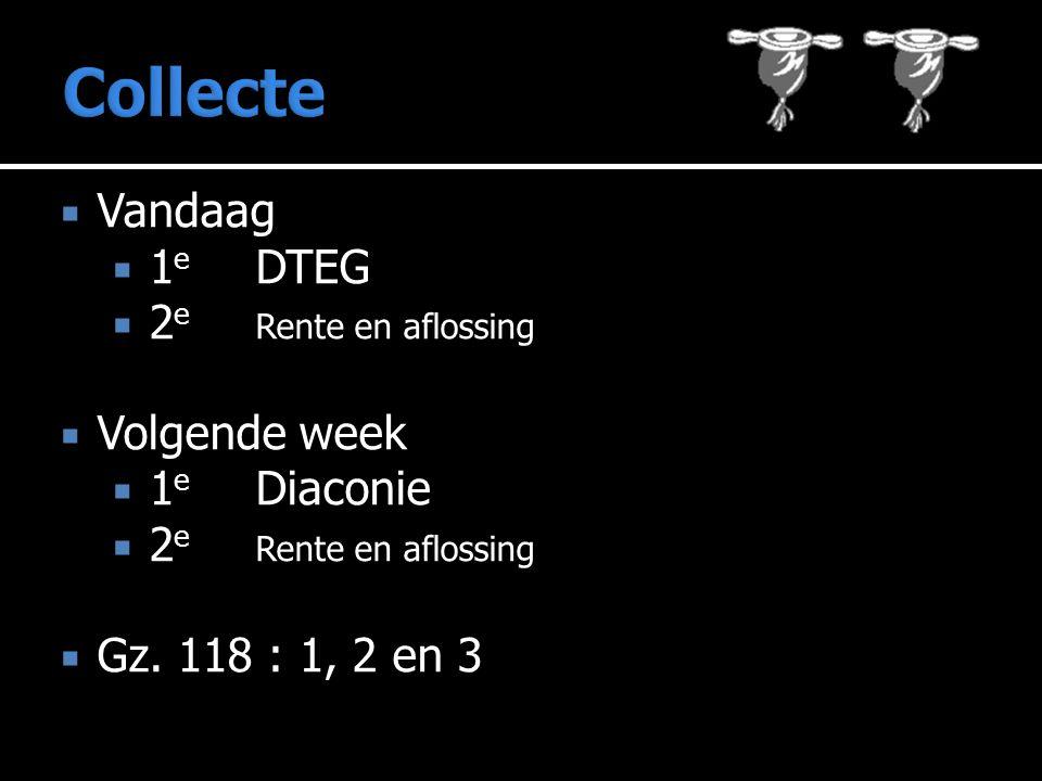  Vandaag  1 e DTEG  2 e Rente en aflossing  Volgende week  1 e Diaconie  2 e Rente en aflossing  Gz.