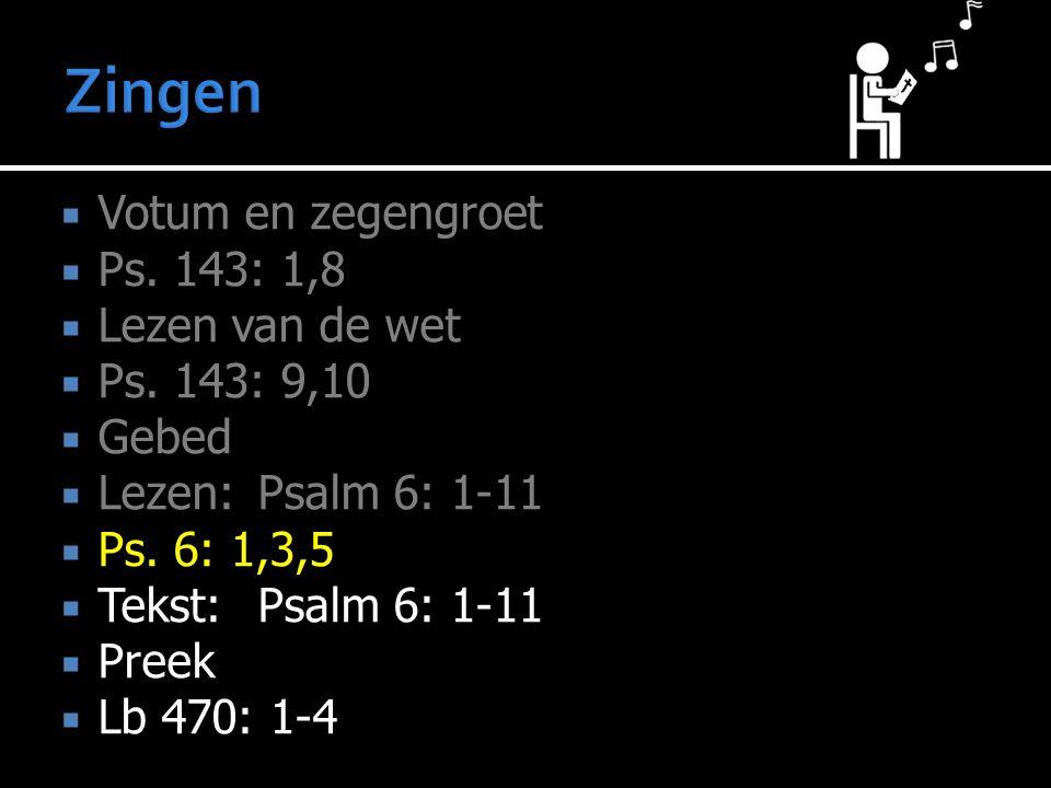  Votum en zegengroet  Ps. 143: 1,8  Lezen van de wet  Ps.