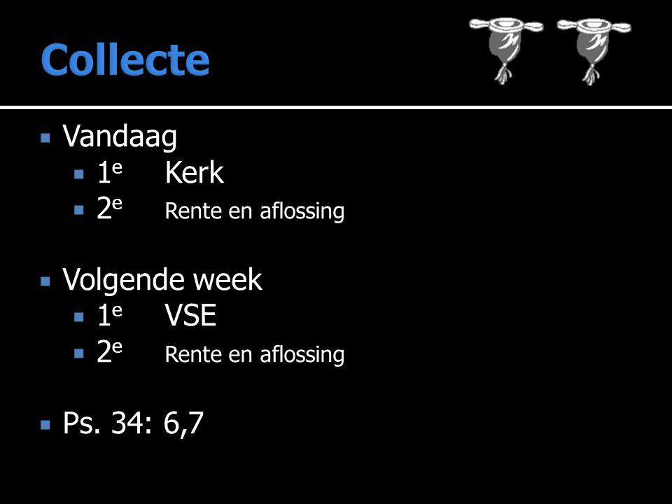  Vandaag  1 e Kerk  2 e Rente en aflossing  Volgende week  1 e VSE  2 e Rente en aflossing  Ps.