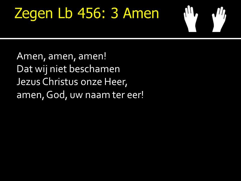 Amen, amen, amen! Dat wij niet beschamen Jezus Christus onze Heer, amen, God, uw naam ter eer!