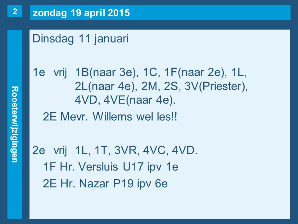 zondag 19 april 2015 Roosterwijzigingen Dinsdag 11 januari 1evrij1B(naar 3e), 1C, 1F(naar 2e), 1L, 2L(naar 4e), 2M, 2S, 3V(Priester), 4VD, 4VE(naar 4e).