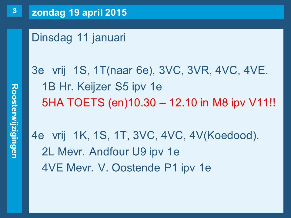 zondag 19 april 2015 Roosterwijzigingen Dinsdag 11 januari 3evrij1S, 1T(naar 6e), 3VC, 3VR, 4VC, 4VE.