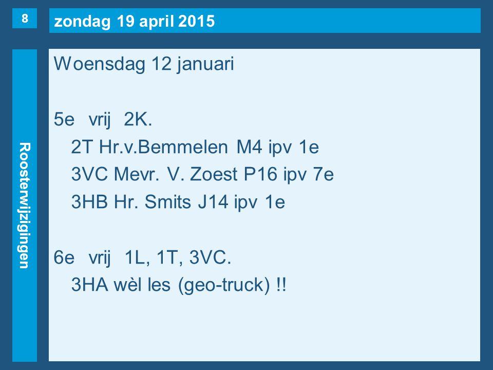 zondag 19 april 2015 Roosterwijzigingen Woensdag 12 januari 5evrij2K.