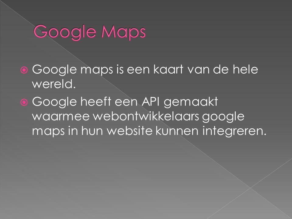  Google maps is een kaart van de hele wereld.