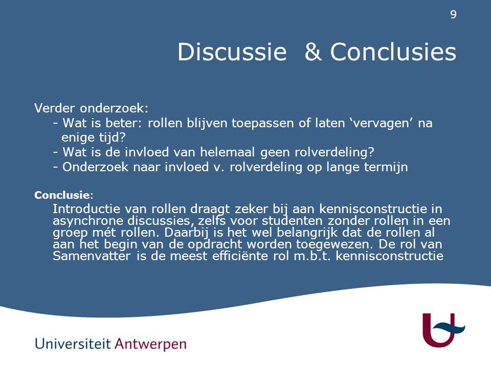 9 Discussie & Conclusies Verder onderzoek: - Wat is beter: rollen blijven toepassen of laten 'vervagen' na enige tijd.
