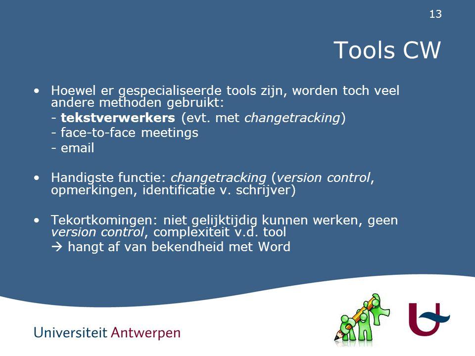 13 Tools CW Hoewel er gespecialiseerde tools zijn, worden toch veel andere methoden gebruikt: - tekstverwerkers (evt.