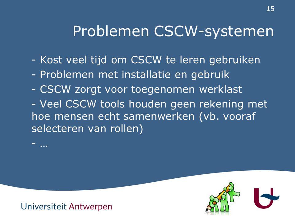 15 Problemen CSCW-systemen - Kost veel tijd om CSCW te leren gebruiken - Problemen met installatie en gebruik - CSCW zorgt voor toegenomen werklast - Veel CSCW tools houden geen rekening met hoe mensen echt samenwerken (vb.