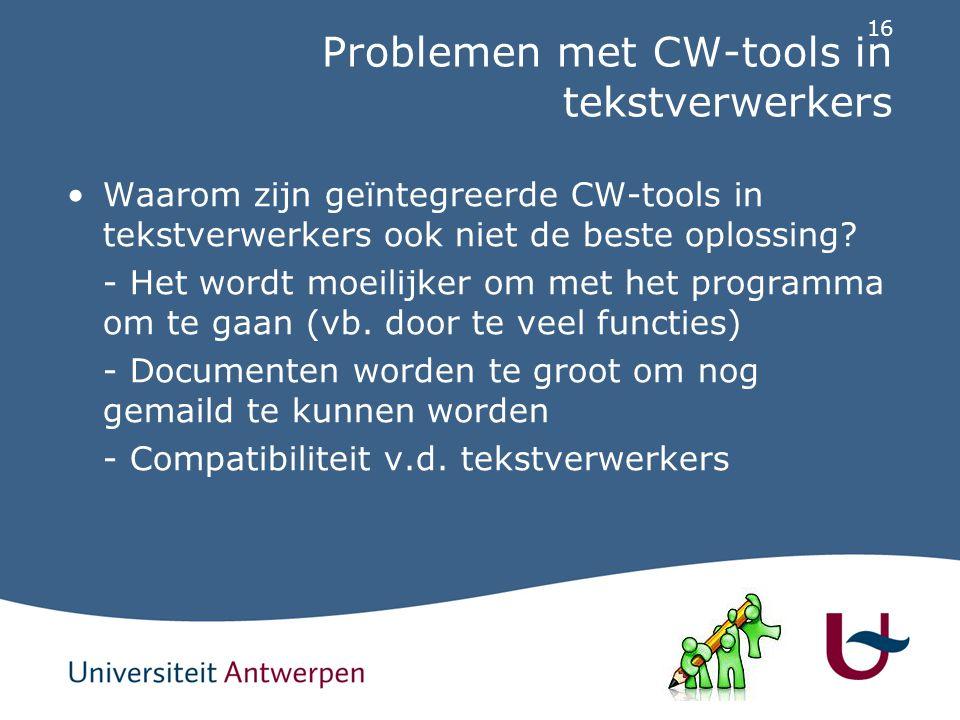 16 Problemen met CW-tools in tekstverwerkers Waarom zijn geïntegreerde CW-tools in tekstverwerkers ook niet de beste oplossing.