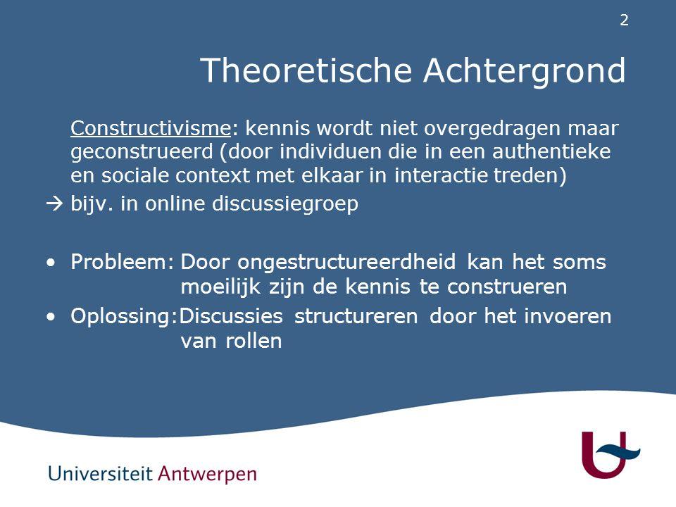 2 Theoretische Achtergrond Constructivisme: kennis wordt niet overgedragen maar geconstrueerd (door individuen die in een authentieke en sociale context met elkaar in interactie treden)  bijv.