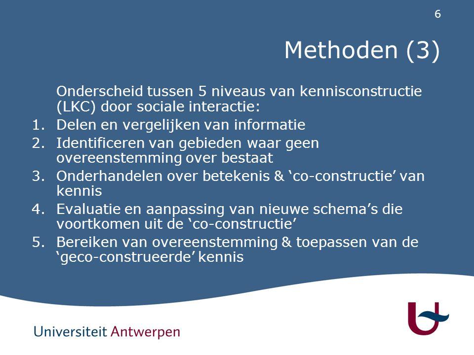 6 Methoden (3) Onderscheid tussen 5 niveaus van kennisconstructie (LKC) door sociale interactie: 1.Delen en vergelijken van informatie 2.Identificeren van gebieden waar geen overeenstemming over bestaat 3.Onderhandelen over betekenis & 'co-constructie' van kennis 4.Evaluatie en aanpassing van nieuwe schema's die voortkomen uit de 'co-constructie' 5.Bereiken van overeenstemming & toepassen van de 'geco-construeerde' kennis